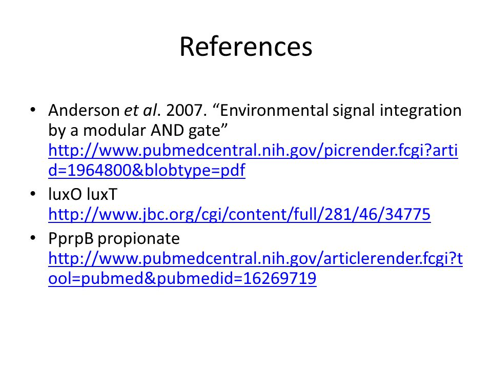 References Anderson et al. 2007. Environmental signal integration by a modular AND gate http://www.pubmedcentral.nih.gov/picrender.fcgi?arti d=1964800