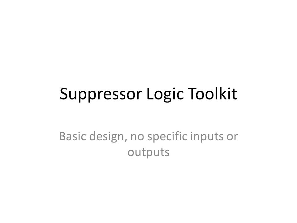 Suppressor Logic Toolkit Basic design, no specific inputs or outputs