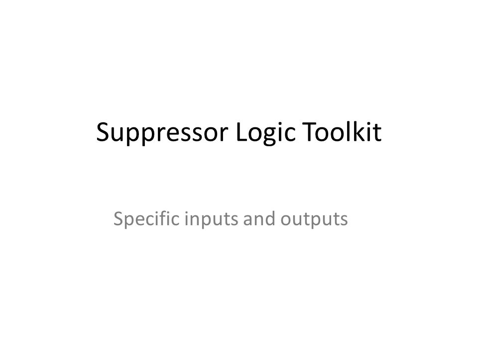 Suppressor Logic Toolkit Specific inputs and outputs
