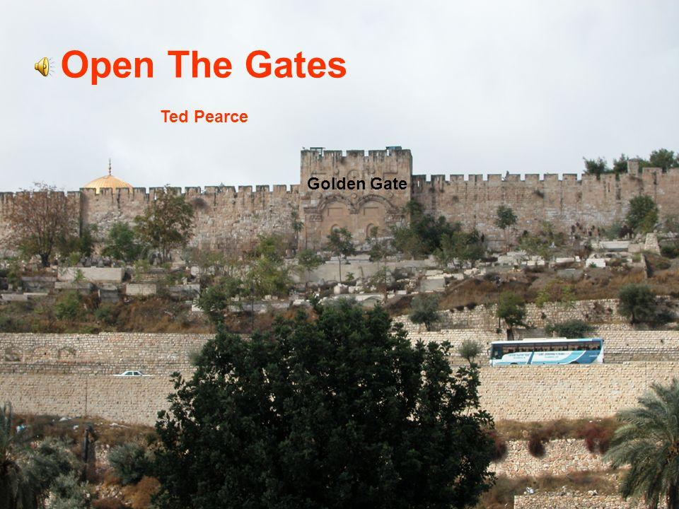 Golden Gate Open to me, open to me, Open to me the gates of righteousness, Open to me, open to me, Open to me the gates of righteousness,