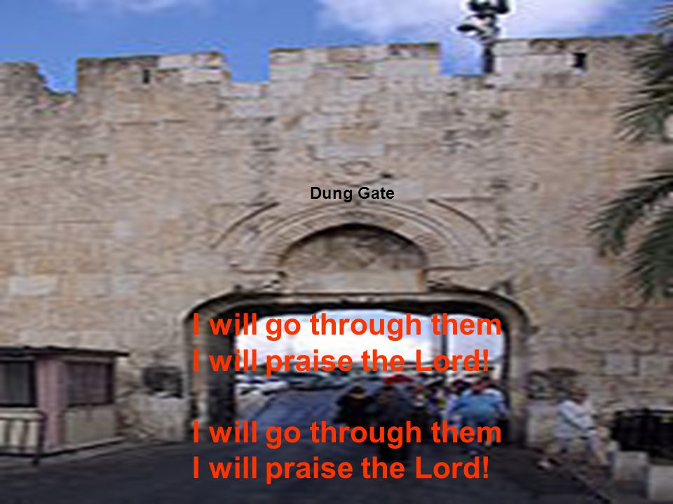 Zion Gate I will go through them I will praise the Lord.