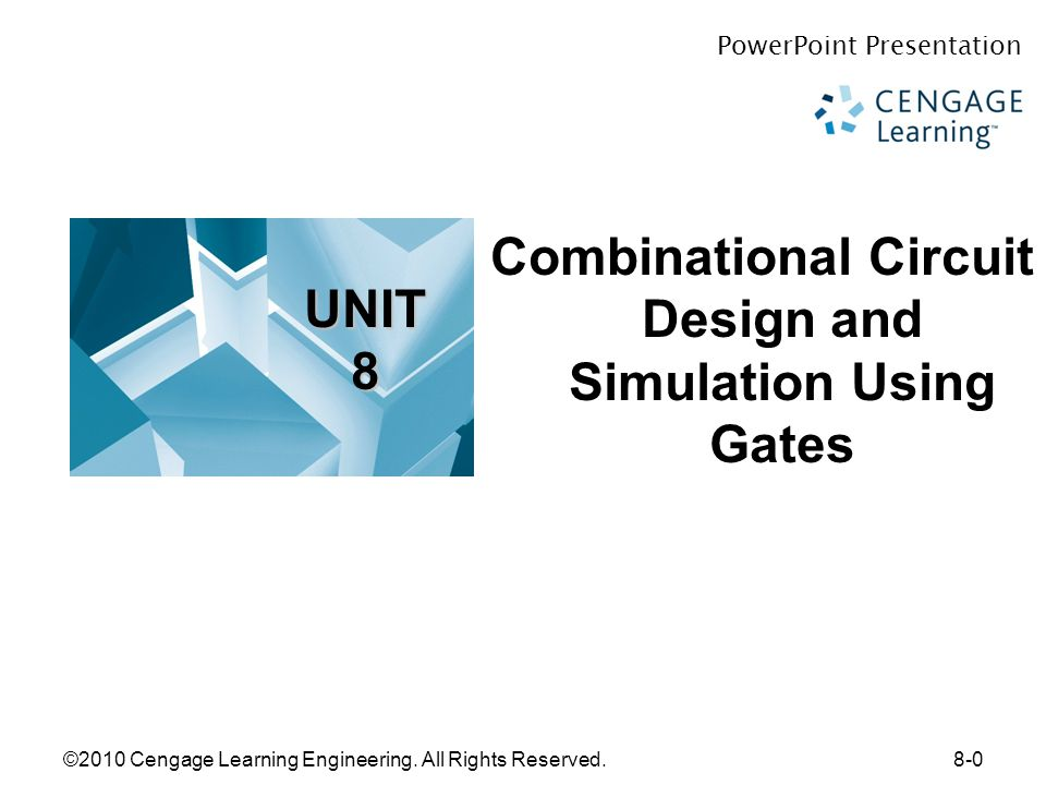 ©2010 Cengage Learning Engineering. All Rights Reserved.8-0 Combinational Circuit Design and Simulation Using Gates PowerPoint Presentation © 2010. Ce