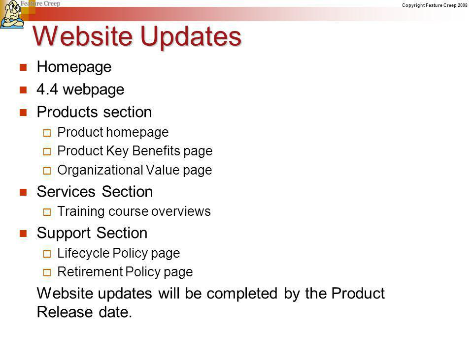 Copyright Feature Creep 2008 Website Updates Homepage 4.4 webpage Products section Product homepage Product Key Benefits page Organizational Value pag