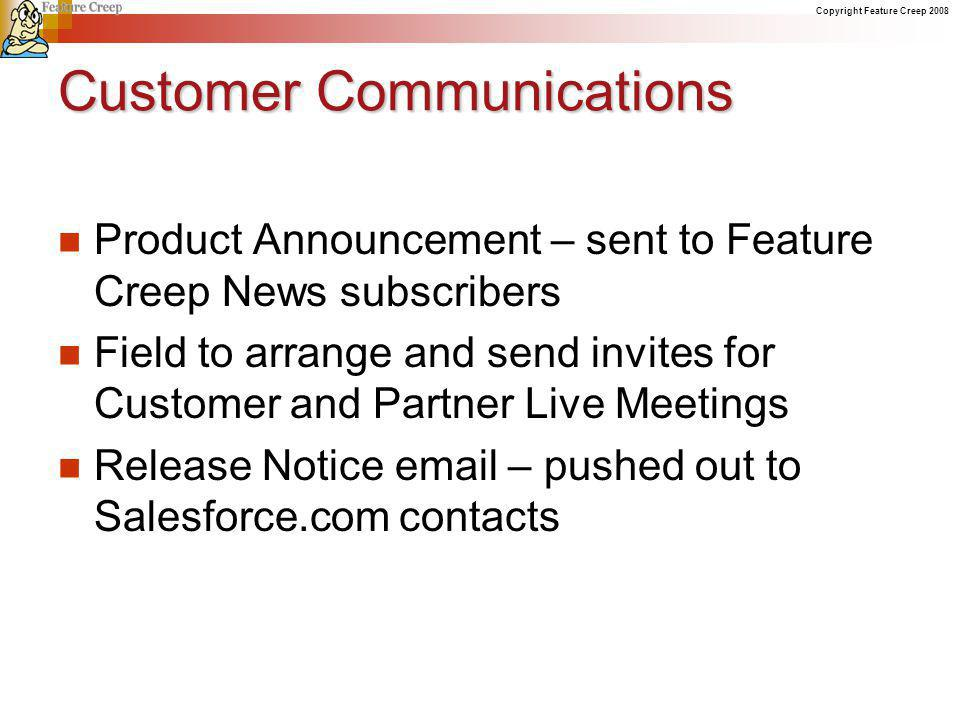 Copyright Feature Creep 2008 Customer Communications Product Announcement – sent to Feature Creep News subscribers Field to arrange and send invites f