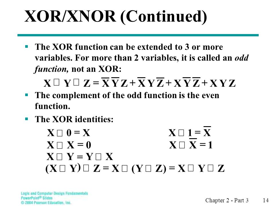 Chapter 2 - Part 3 14 XOR/XNOR (Continued) The XOR function can be extended to 3 or more variables.