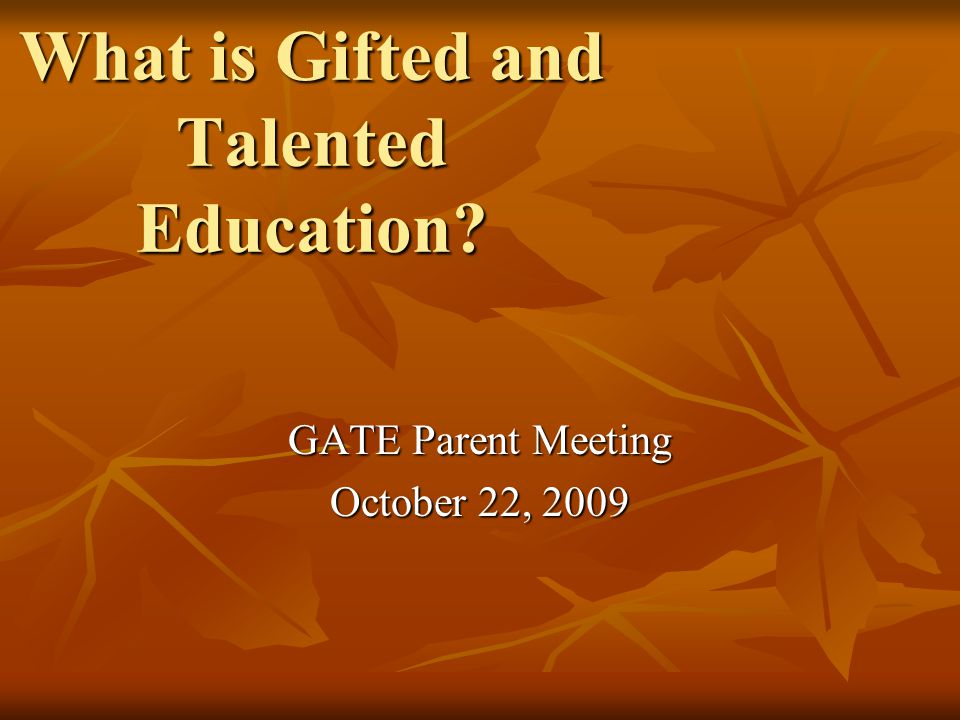 What is Gifted and Talented Education GATE Parent Meeting October 22, 2009