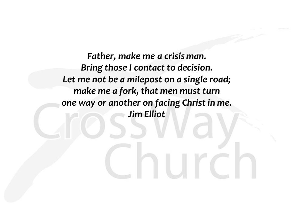 Father, make me a crisis man. Bring those I contact to decision.