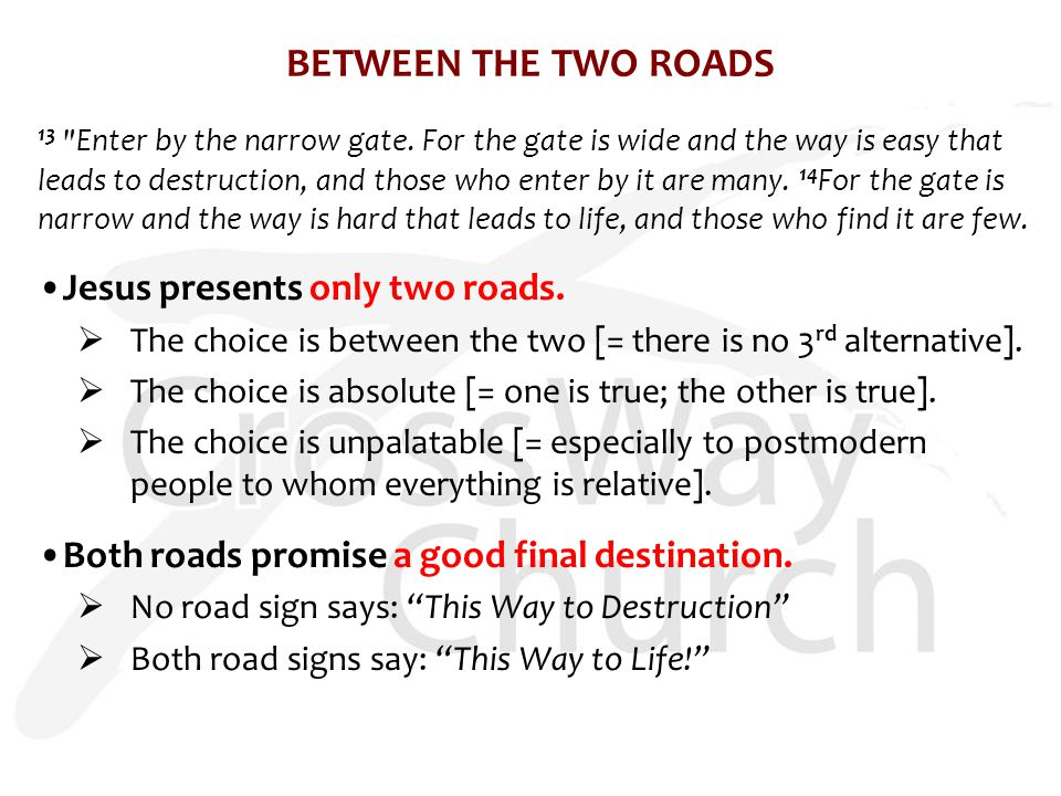 BETWEEN THE TWO ROADS 13 Enter by the narrow gate.