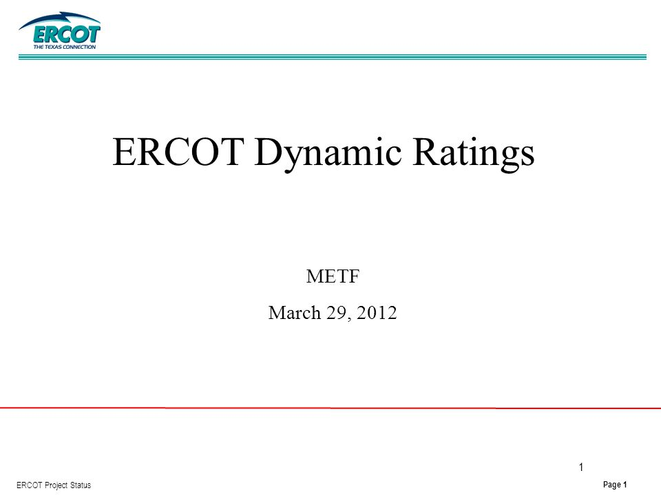 Page 1 ERCOT Project Status 1 ERCOT Dynamic Ratings METF March 29, 2012