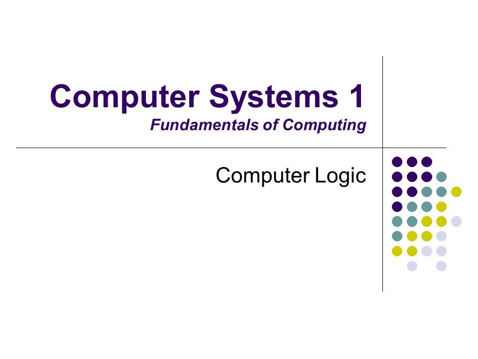 Computer Systems 1 (2004-2005) CS1: Week 18 Whats Logic.