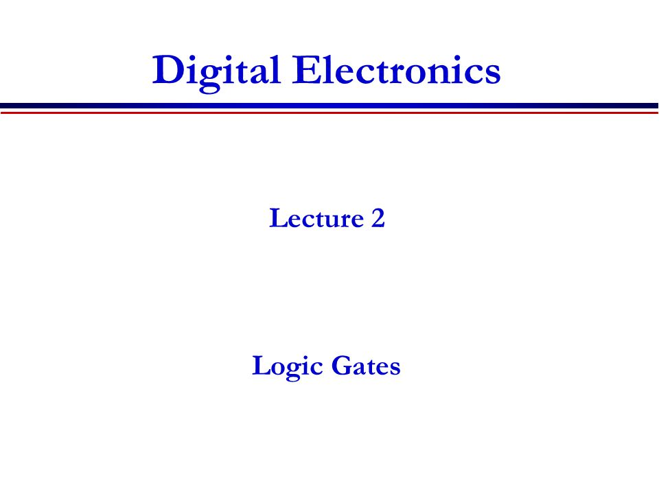 Digital Electronics Lecture 2 Logic Gates