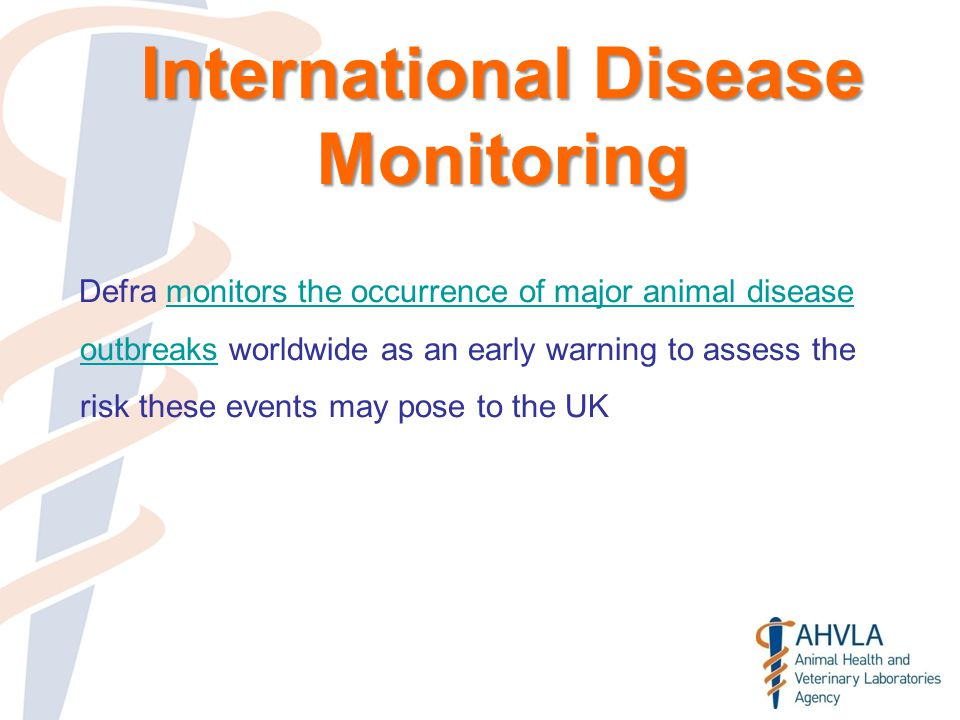 International Disease Monitoring Defra monitors the occurrence of major animal disease outbreaks worldwide as an early warning to assess the risk these events may pose to the UKmonitors the occurrence of major animal disease outbreaks
