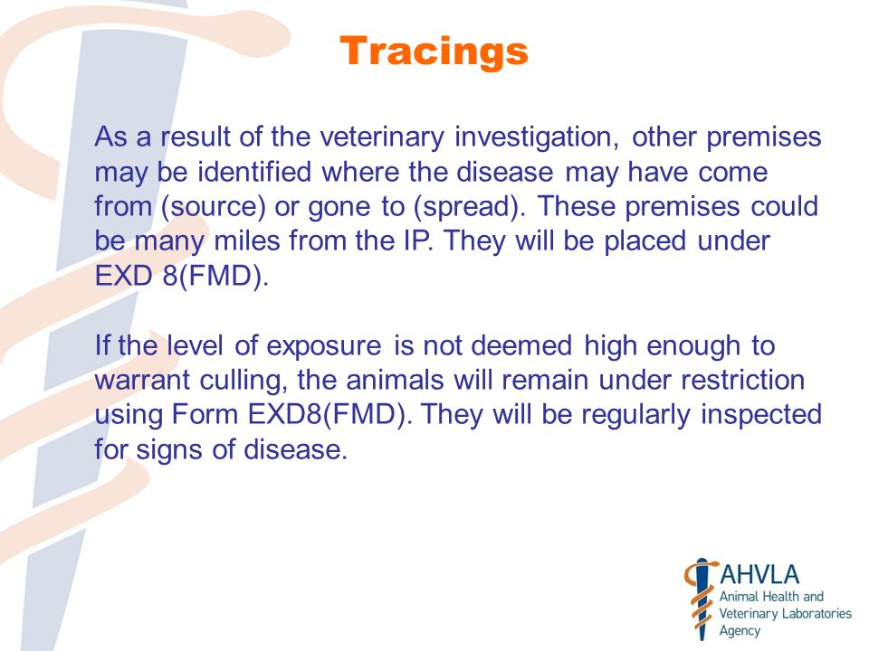 Tracings As a result of the veterinary investigation, other premises may be identified where the disease may have come from (source) or gone to (spread).