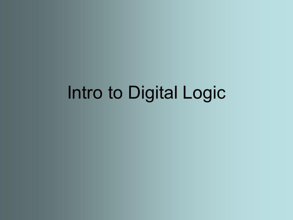 Intro to Digital Logic