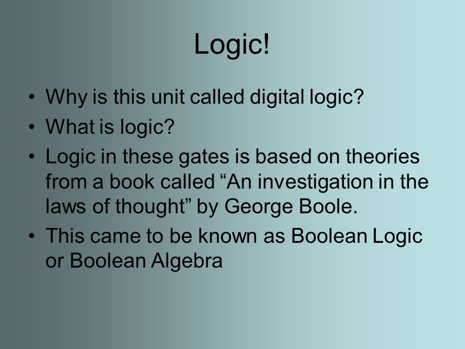 Logic. Why is this unit called digital logic. What is logic.