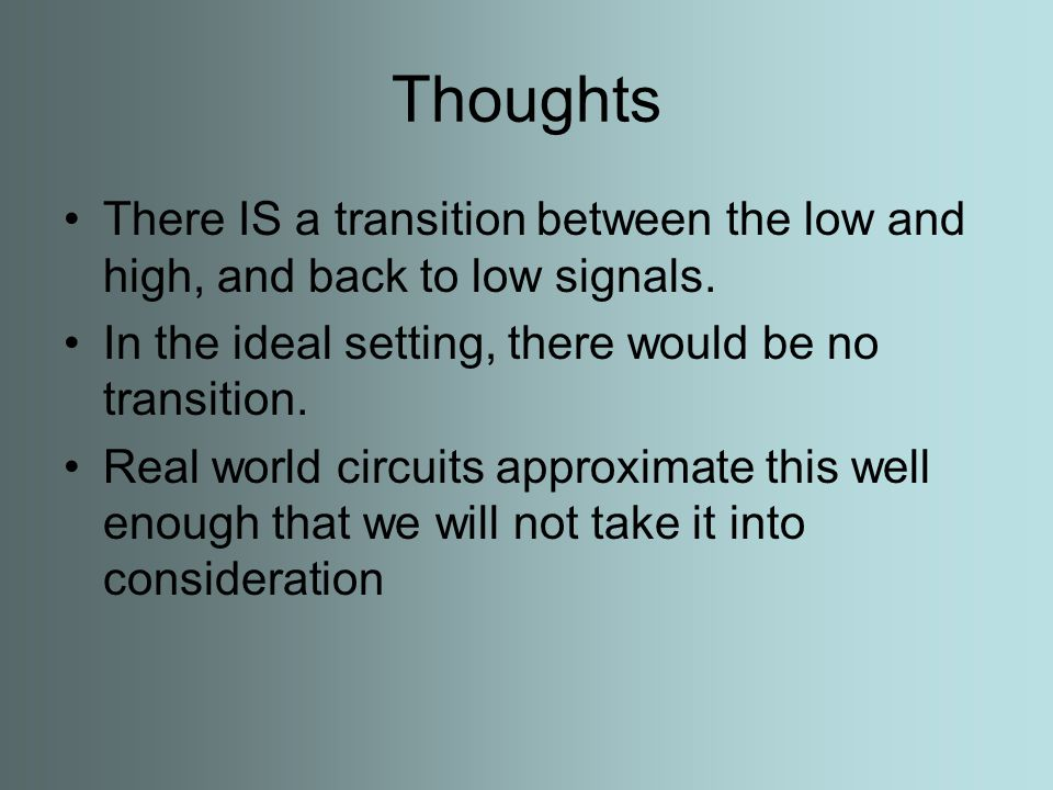 Thoughts There IS a transition between the low and high, and back to low signals.