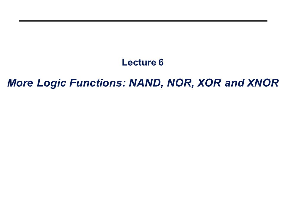 Overview °More 2-input logic gates (NAND, NOR, XOR) °Extensions to 3-input gates °Converting between sum-of-products and NANDs SOP to NANDs NANDs to SOP °Converting between sum-of-products and NORs SOP to NORs NORs to SOP °Positive and negative logic We use primarily positive logic in this course.