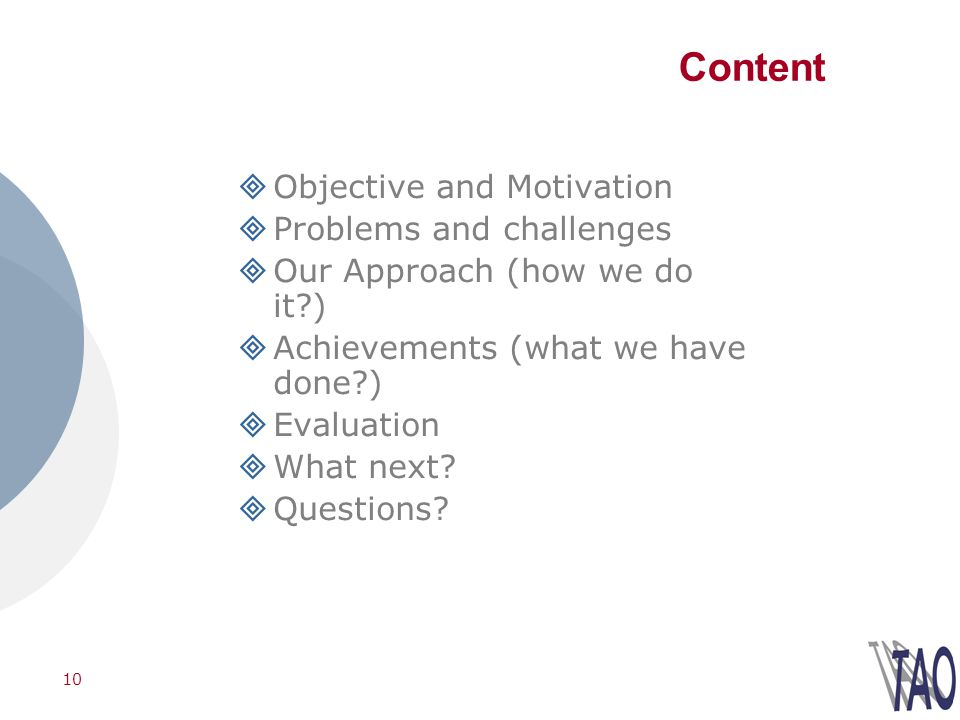 10 Content Objective and Motivation Problems and challenges Our Approach (how we do it ) Achievements (what we have done ) Evaluation What next.