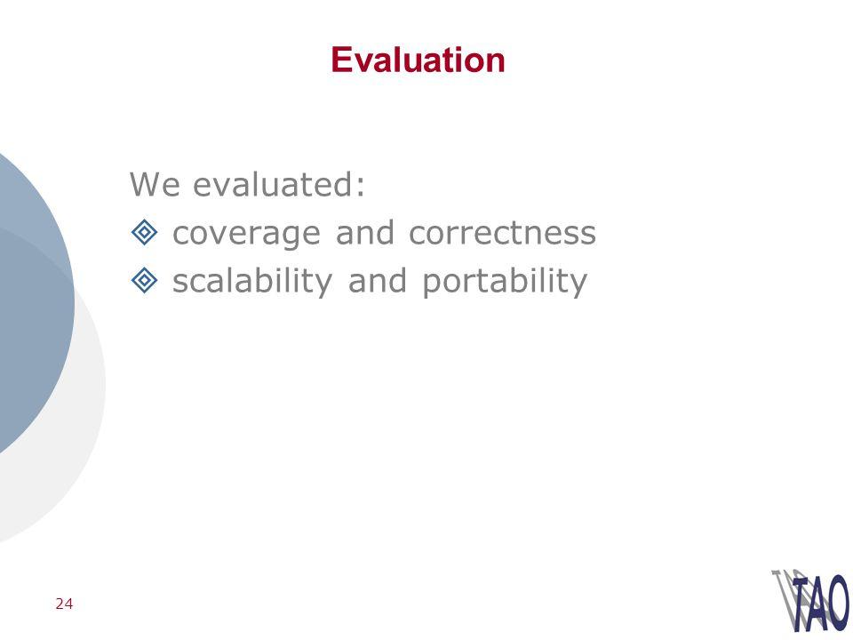 24 Evaluation We evaluated: coverage and correctness scalability and portability