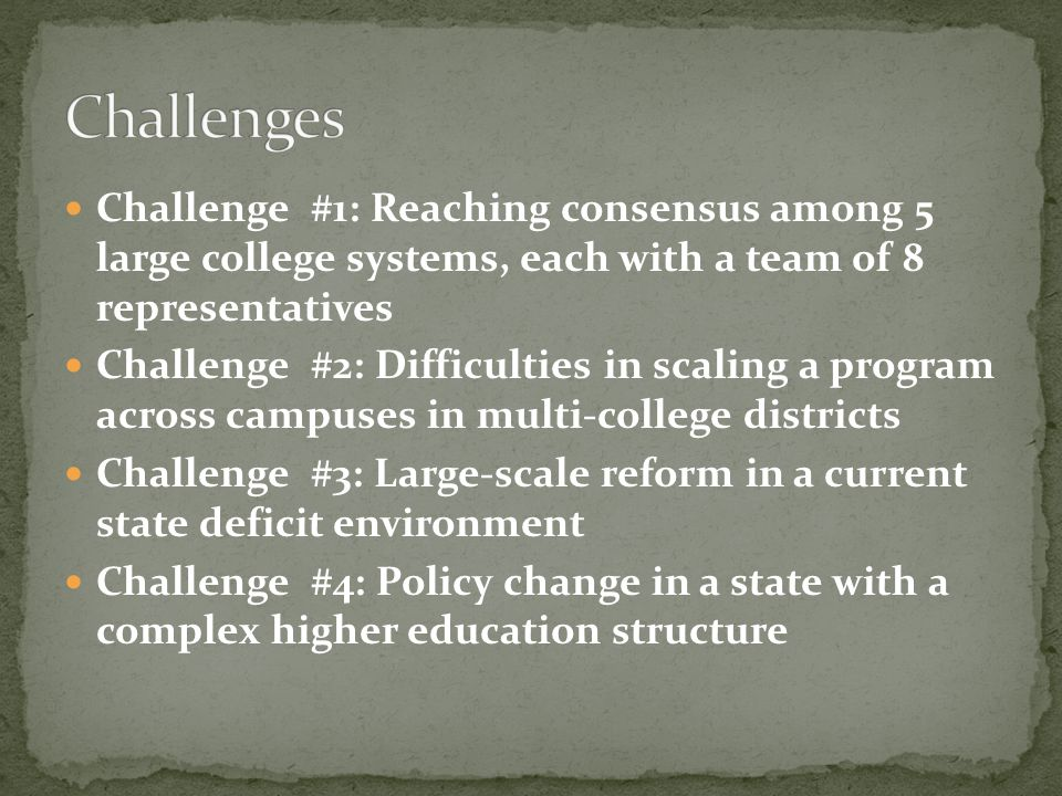 Challenge #1: Reaching consensus among 5 large college systems, each with a team of 8 representatives Challenge #2: Difficulties in scaling a program
