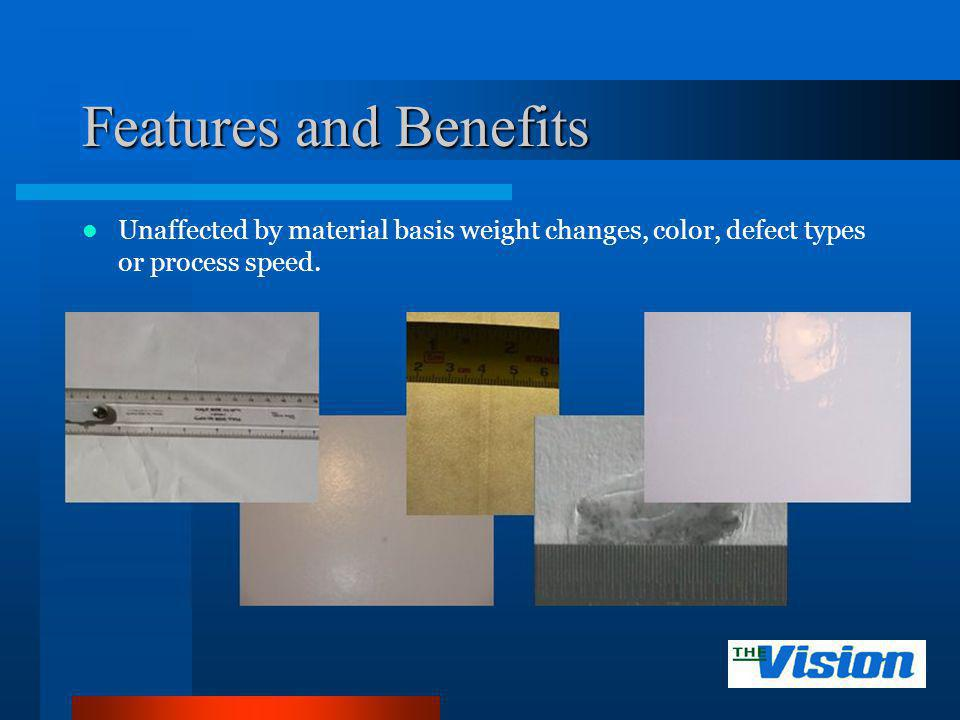 Features and Benefits Unaffected by material basis weight changes, color, defect types or process speed.
