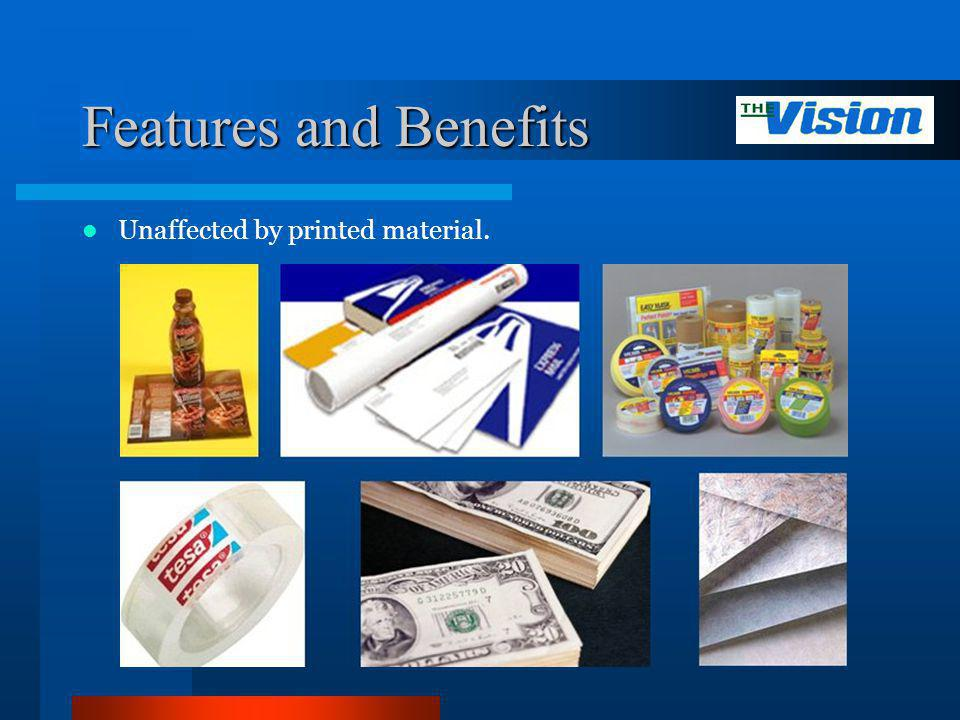 Features and Benefits Unaffected by printed material.