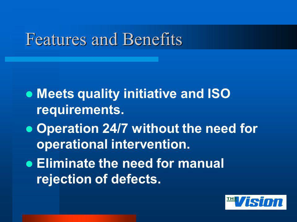 Features and Benefits Meets quality initiative and ISO requirements. Operation 24/7 without the need for operational intervention. Eliminate the need