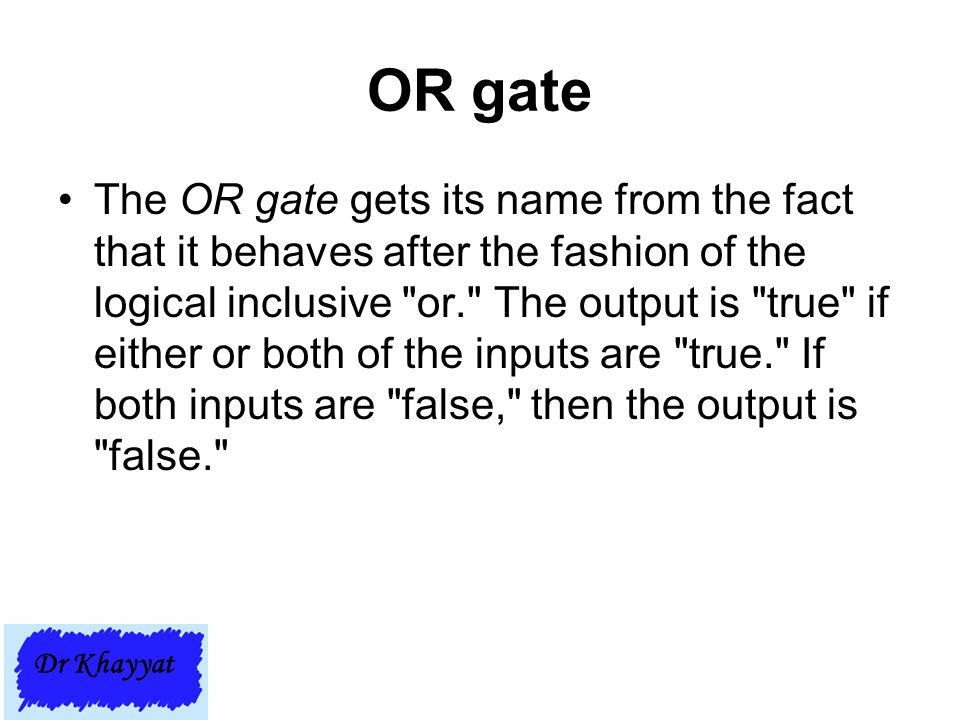 OR gate The OR gate gets its name from the fact that it behaves after the fashion of the logical inclusive