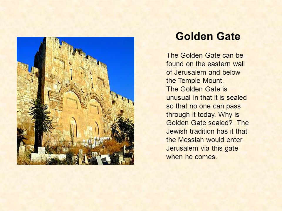 Dung Gate Found in the south wall, this gate is closest in proximity to the Temple Mount.