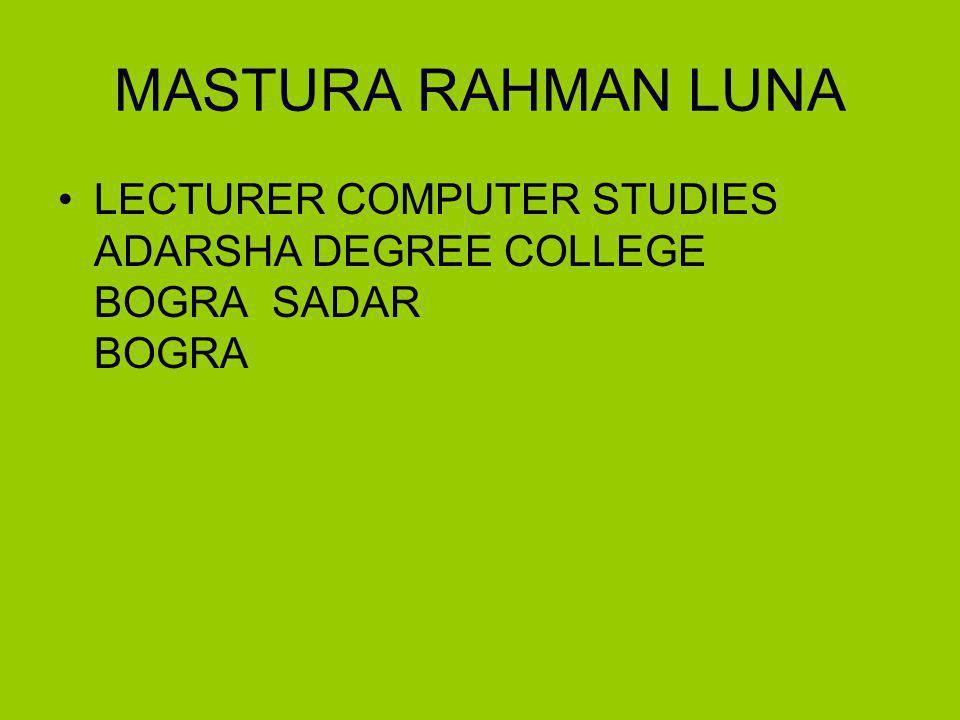 MASTURA RAHMAN LUNA LECTURER COMPUTER STUDIES ADARSHA DEGREE COLLEGE BOGRA SADAR BOGRA