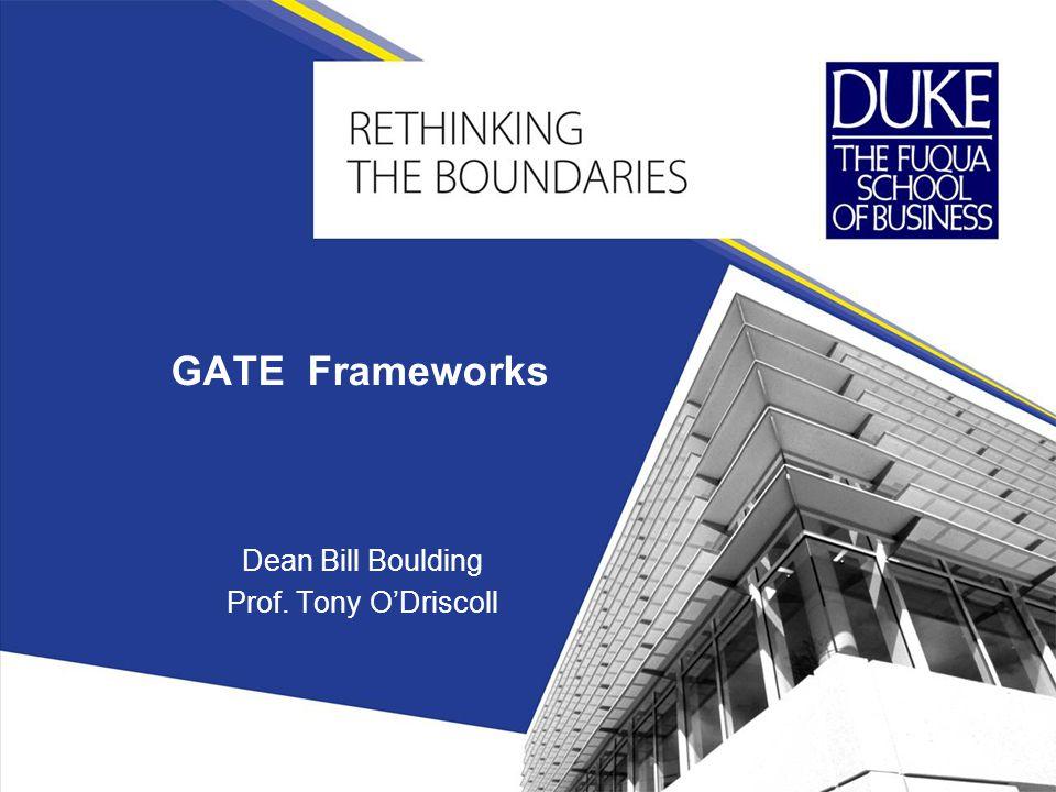 GATE Frameworks Dean Bill Boulding Prof. Tony ODriscoll