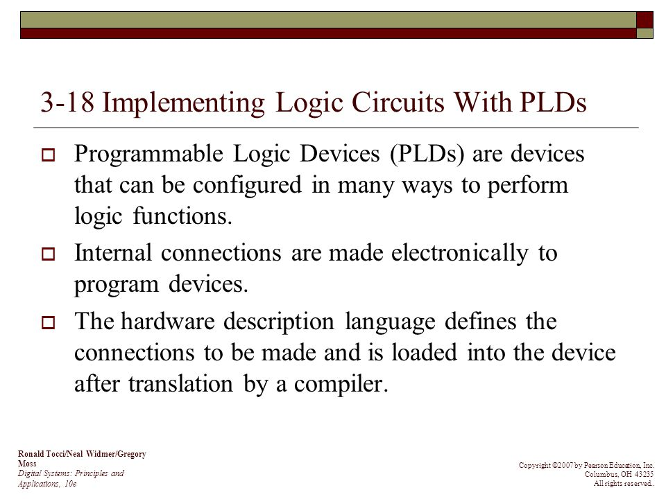 3-18 Implementing Logic Circuits With PLDs Programmable Logic Devices (PLDs) are devices that can be configured in many ways to perform logic function