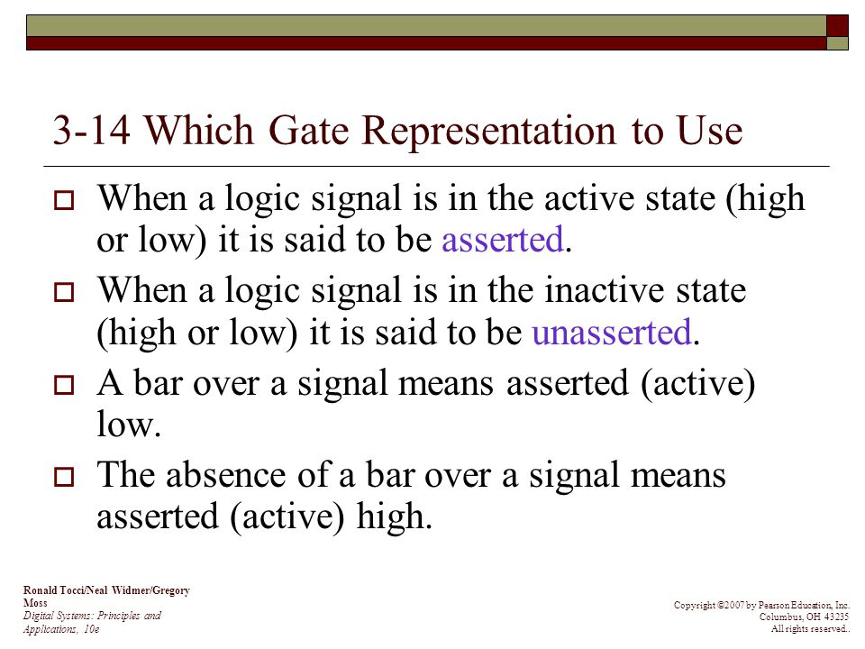 3-14 Which Gate Representation to Use When a logic signal is in the active state (high or low) it is said to be asserted. When a logic signal is in th