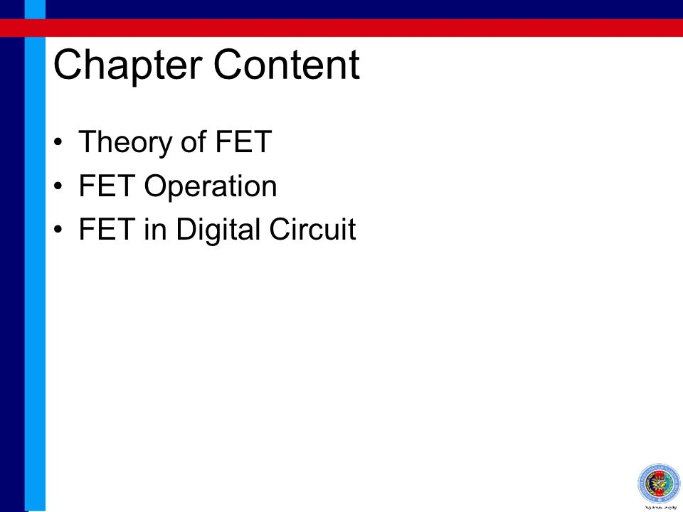 Chapter Content Theory of FET FET Operation FET in Digital Circuit