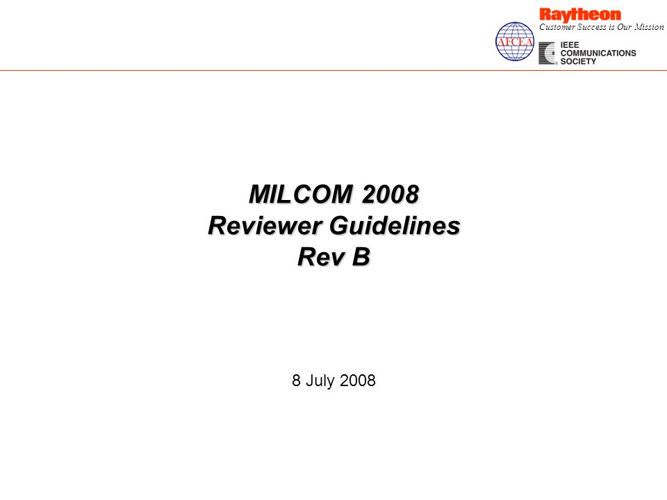 Customer Success is Our Mission MILCOM 2008 Reviewer Guidelines Rev B 8 July 2008
