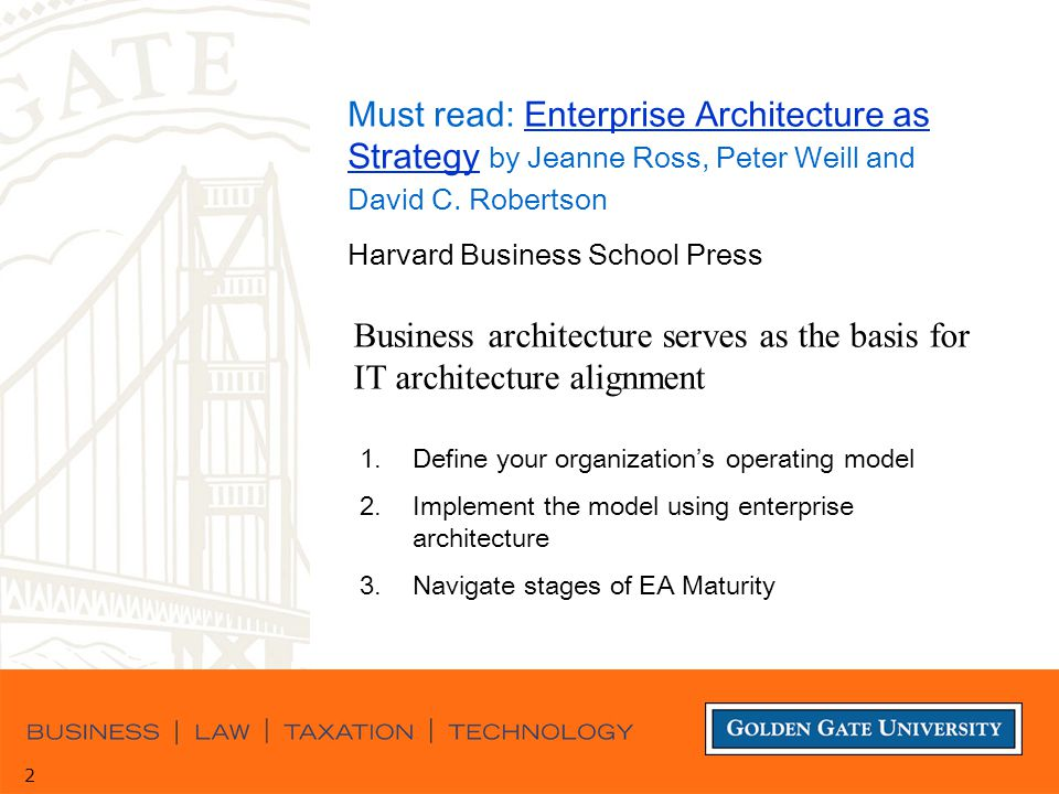 2 2 Business architecture serves as the basis for IT architecture alignment Must read: Enterprise Architecture as Strategy by Jeanne Ross, Peter Weill and David C.