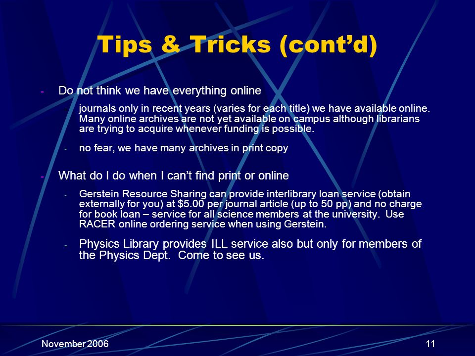 November 200611 Tips & Tricks (contd) - Do not think we have everything online - journals only in recent years (varies for each title) we have availab