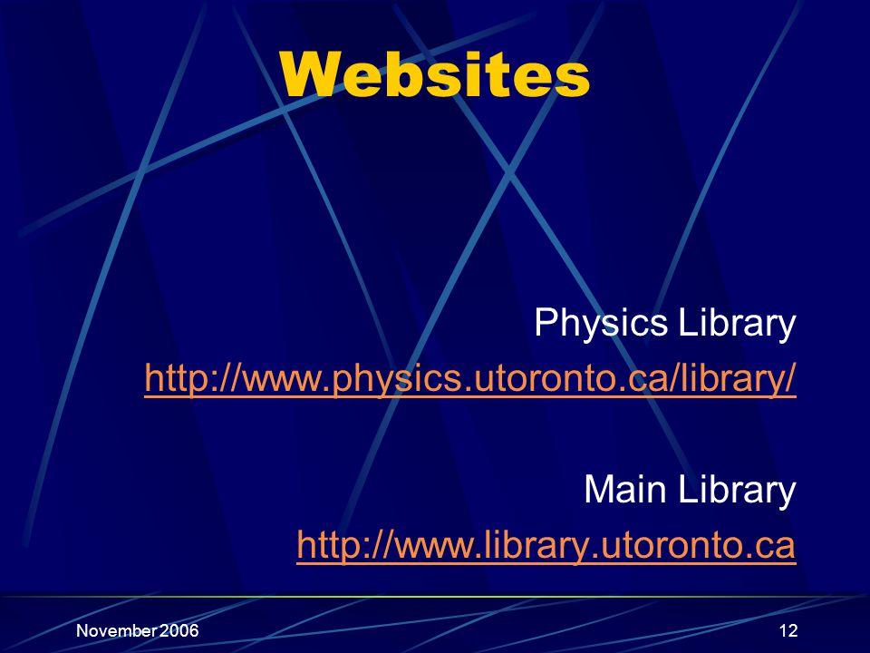 November 200612 Websites Physics Library http://www.physics.utoronto.ca/library/ Main Library http://www.library.utoronto.ca