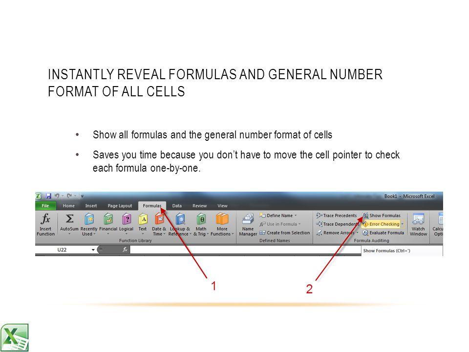 Show all formulas and the general number format of cells Saves you time because you dont have to move the cell pointer to check each formula one-by-one.