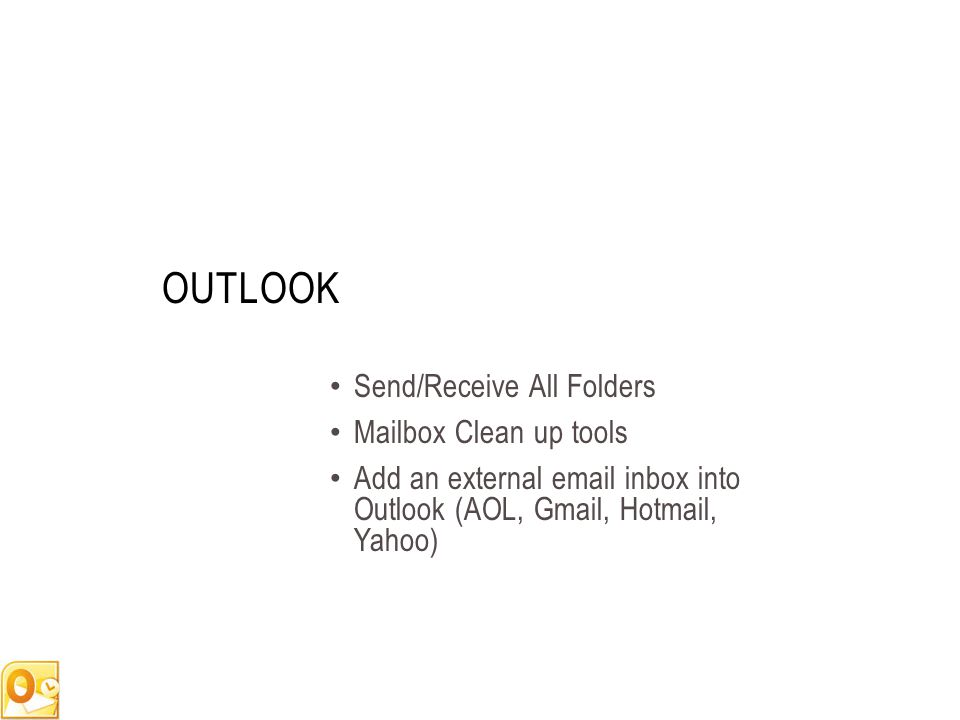 OUTLOOK Send/Receive All Folders Mailbox Clean up tools Add an external email inbox into Outlook (AOL, Gmail, Hotmail, Yahoo)