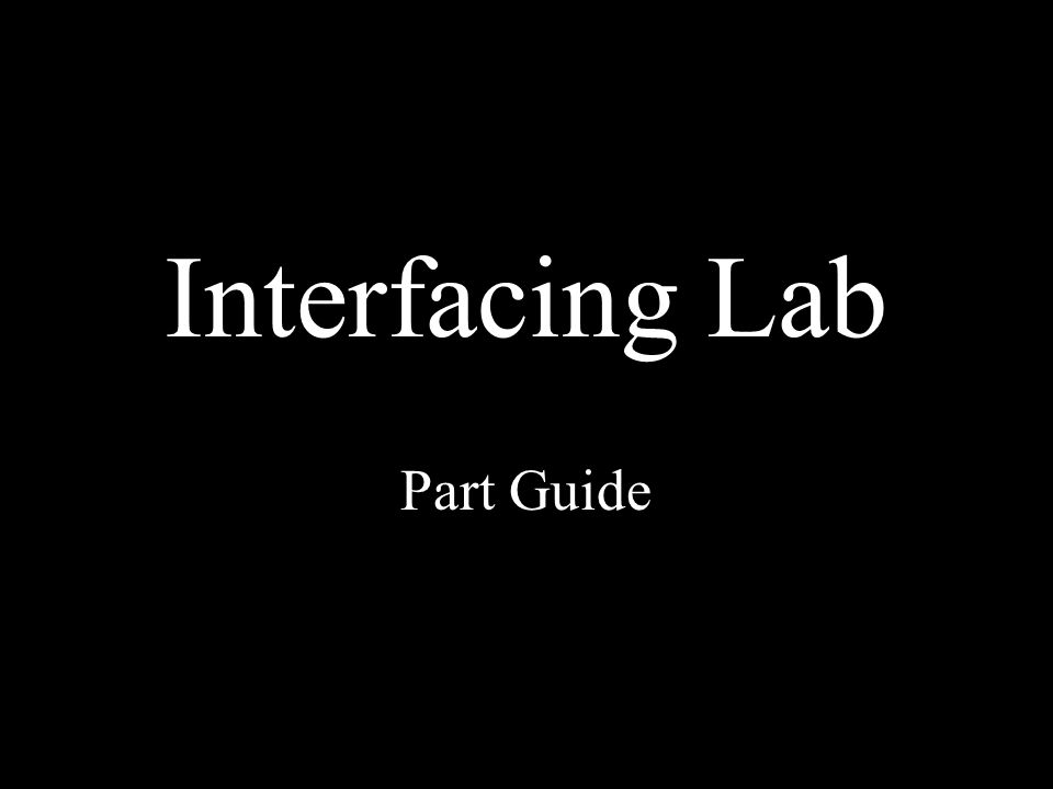 Interfacing Lab Part Guide