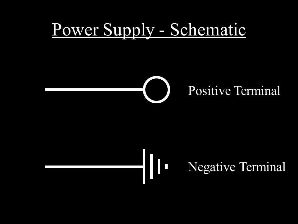 Power Supply - Schematic Positive Terminal Negative Terminal
