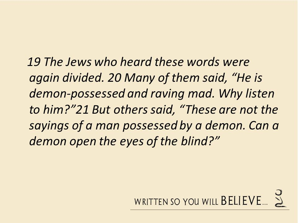 19 The Jews who heard these words were again divided.