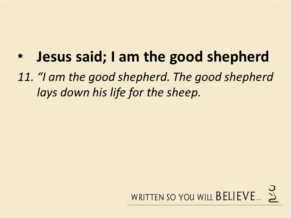Jesus said; I am the good shepherd 11. I am the good shepherd.