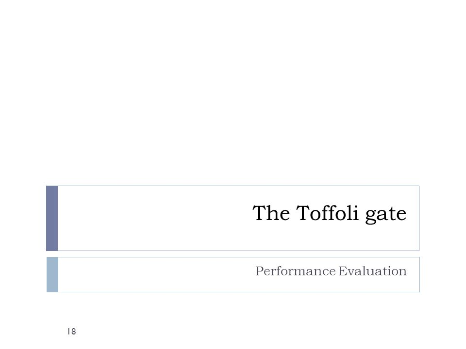 The Toffoli gate Performance Evaluation 18