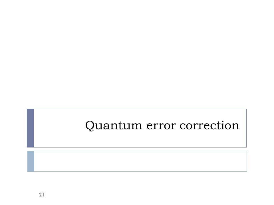 Quantum error correction 21