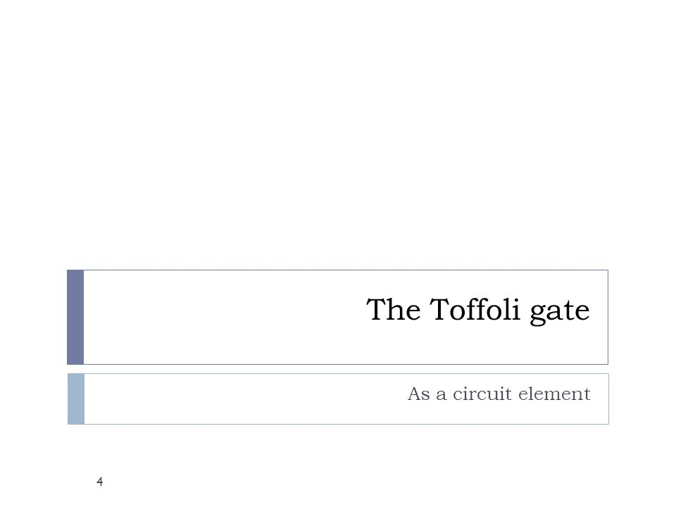 The Toffoli gate As a circuit element 4