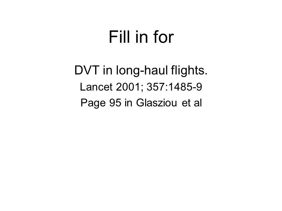Fill in for DVT in long-haul flights. Lancet 2001; 357:1485-9 Page 95 in Glasziou et al