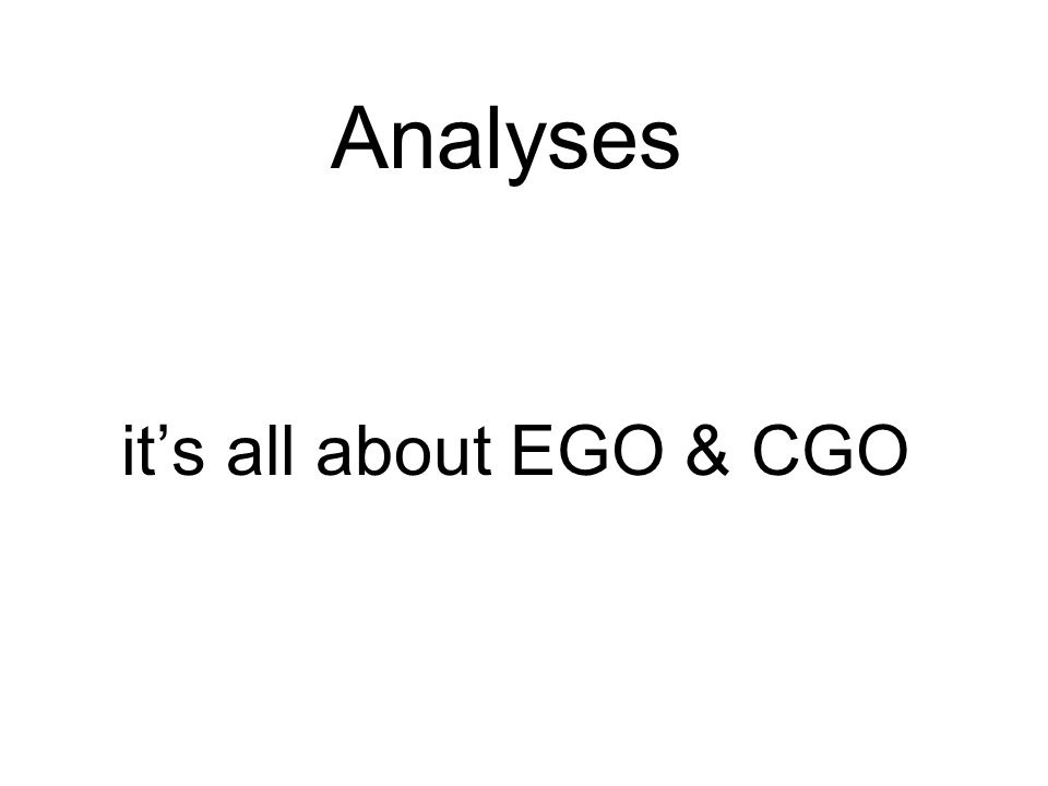 Analyses its all about EGO & CGO