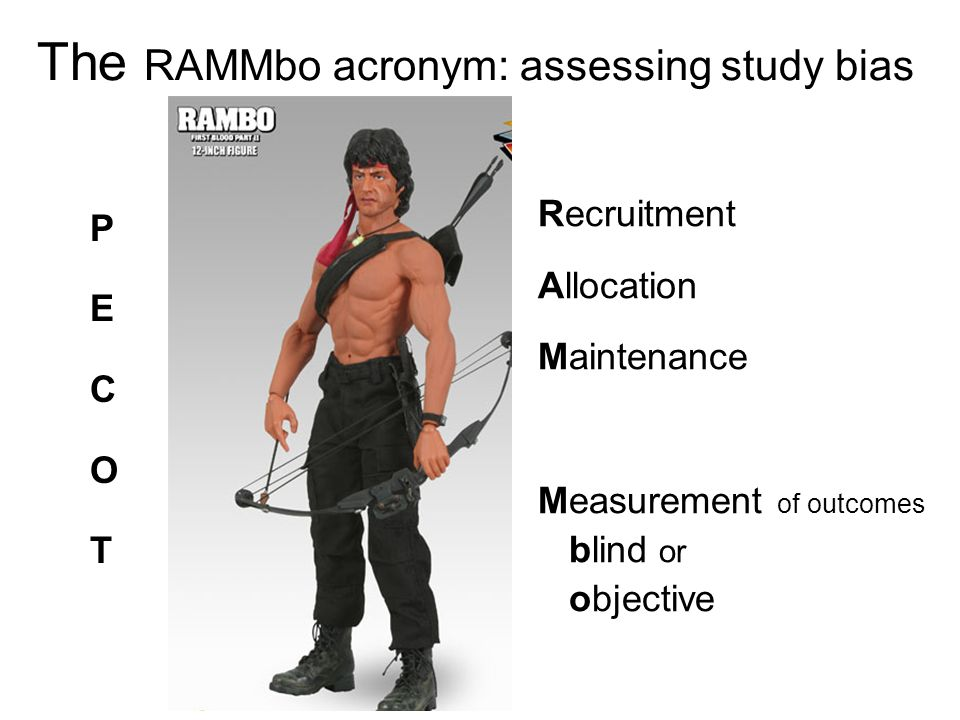 P EC O T PECOTPECOT Recruitment Allocation Maintenance Measurement of outcomes blind or objective The RAMMbo acronym: assessing study bias
